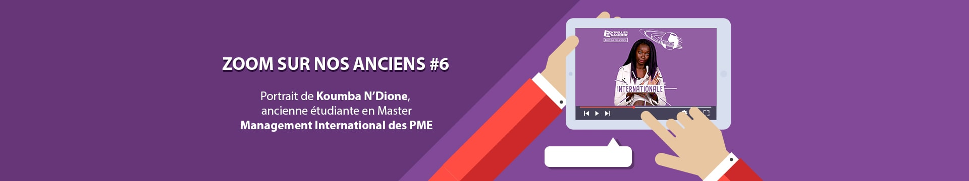 Zoom sur nos anciens - Koumba N'Dione Pôle Entrepreneuriat et PME - Montpellier Management
